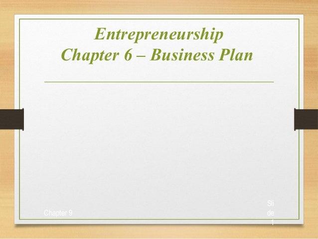 Entrepreneurship Chapter 6 – Business Plan  Chapter 9  Sli de 1
