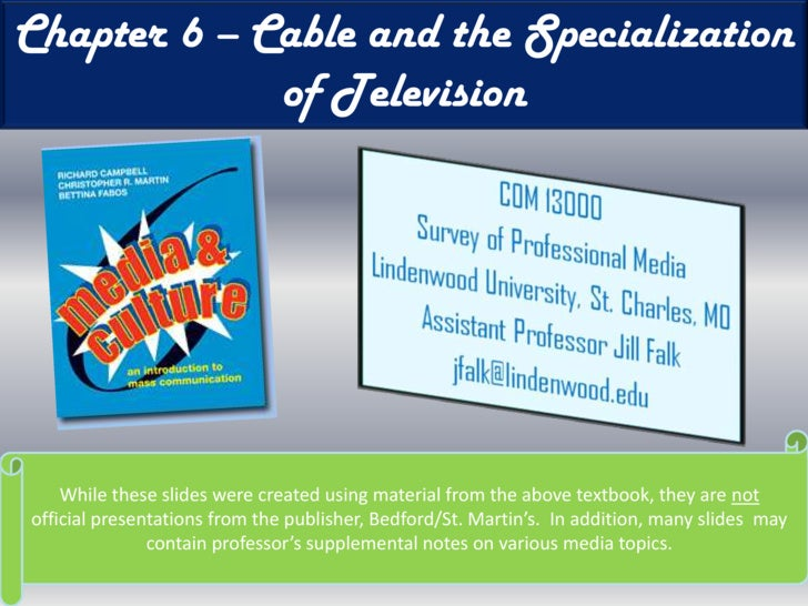 Chapter 6 – Cable and the Specialization of Television<br />While these slides were created using material from the above ...