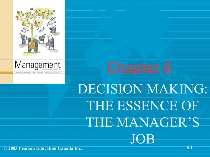 Chapter 6 DECISION MAKING: THE ESSENCE OF THE MANAGER'S JOB 6.1 © 2003 Pearson Education Canada Inc.