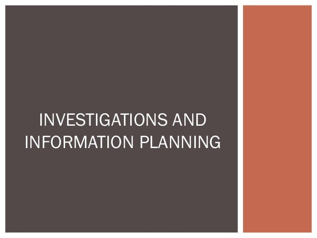 INVESTIGATIONS AND INFORMATION PLANNING