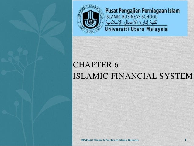 CHAPTER 6: ISLAMIC FINANCIAL SYSTEM  BPMS1013 Theory & Practice of Islamic Business  1