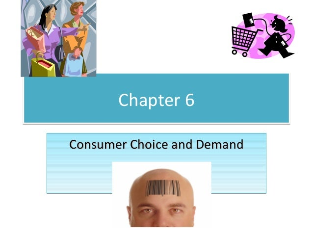 Chapter 6Consumer Choice and Demand