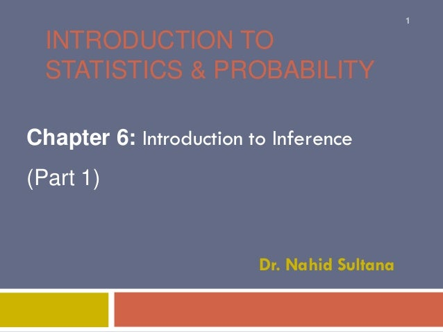 INTRODUCTION TO STATISTICS & PROBABILITY Chapter 6: Introduction to Inference (Part 1) Dr. Nahid Sultana 1