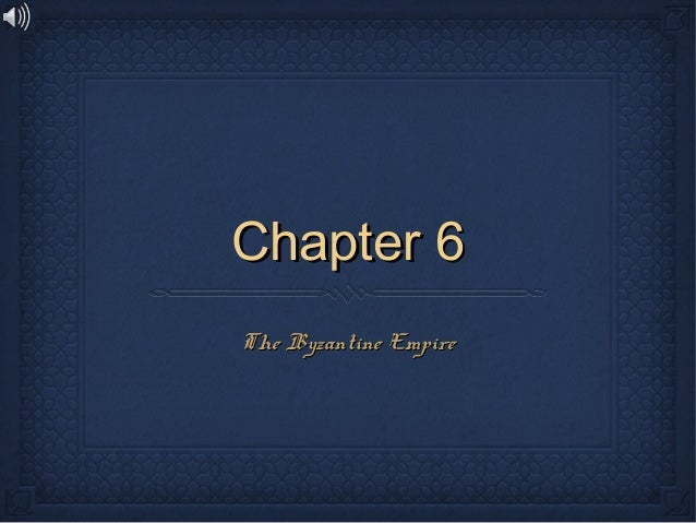 Chapter 6   the byzantine empire