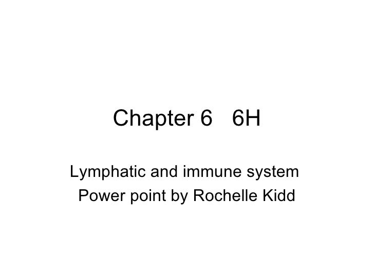 Chapter 6  6H Lymphatic and immune system  Power point by Rochelle Kidd