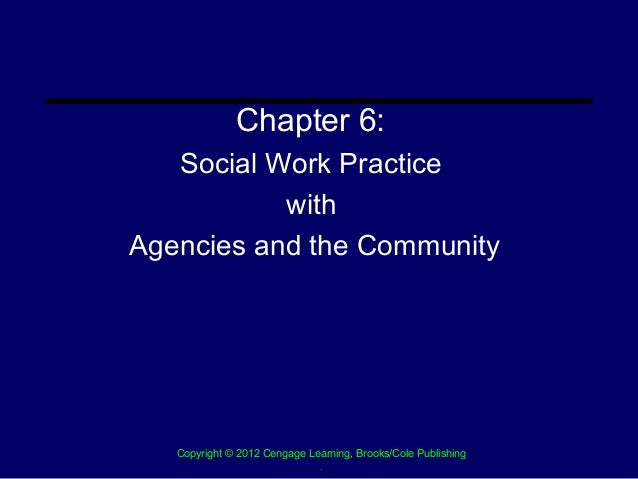 Chapter 6:   Social Work Practice           withAgencies and the Community   Copyright © 2012 Cengage Learning, Brooks/Col...
