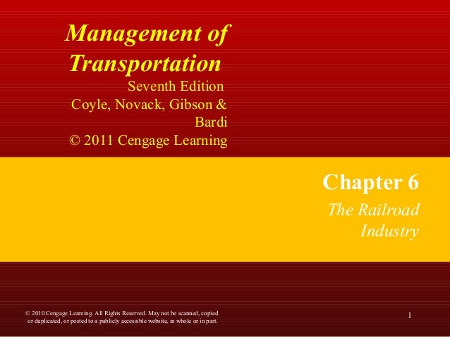 Management of Transportation Seventh Edition Coyle, Novack, Gibson & Bardi © 2011 Cengage Learning Chapter 6 The Railroad ...