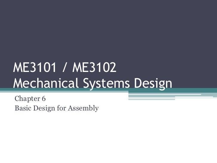 ME3101 / ME3102Mechanical Systems DesignChapter 6Basic Design for Assembly