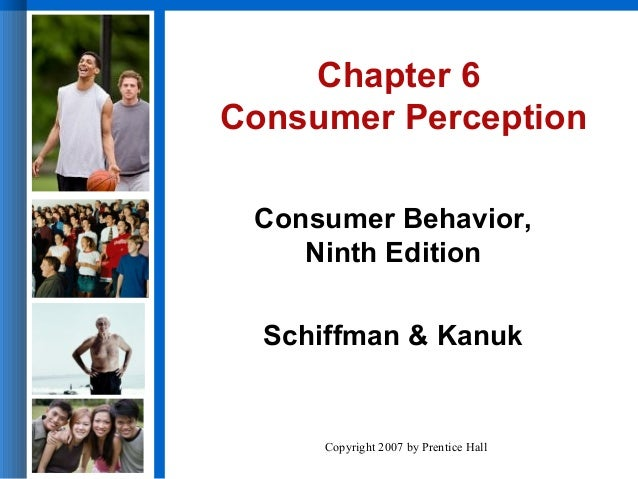 Chapter 6Consumer Perception Consumer Behavior,    Ninth Edition  Schiffman & Kanuk      Copyright 2007 by Prentice Hall