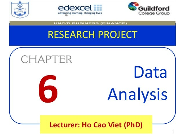 RESEARCH PROJECT Data Analysis 1Chapter 6_Data Analysis Lecturer: Ho Cao Viet (PhD) 6
