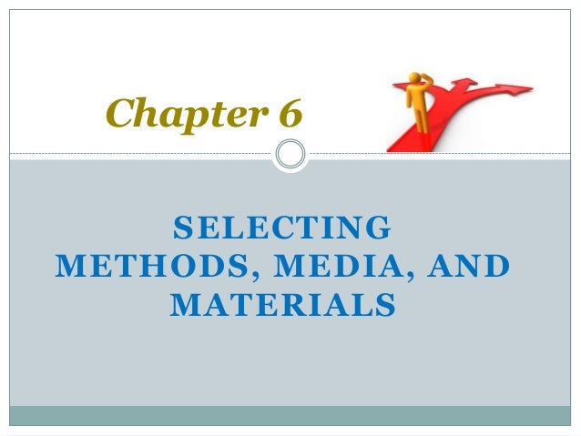 Chapter 6 Selecting Methods, Media, and Materials