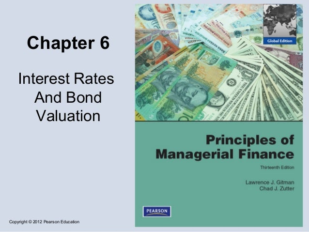 Copyright © 2012 Pearson Education Chapter 6 Interest Rates And Bond Valuation