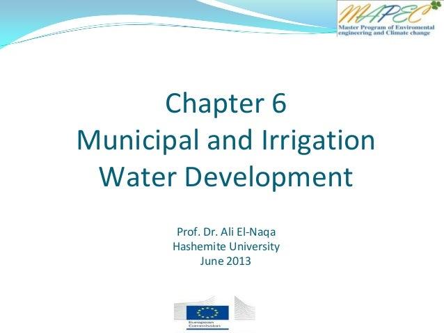 Chapter 6 Municipal and Irrigation Water Development Prof. Dr. Ali El-Naqa Hashemite University June 2013