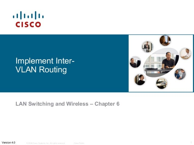 © 2006 Cisco Systems, Inc. All rights reserved. Cisco Public 1Version 4.0 Implement Inter- VLAN Routing LAN Switching and ...