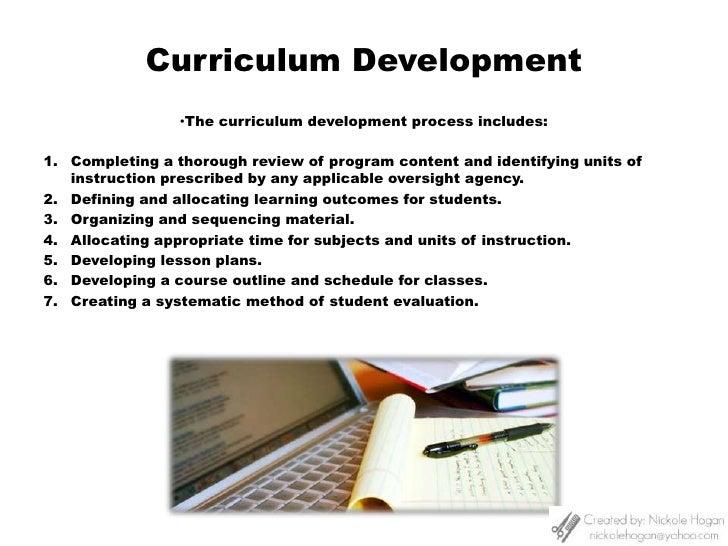Curriculum Development<br /><ul><li>The curriculum development process includes:</li></ul>Completing a thorough review of ...