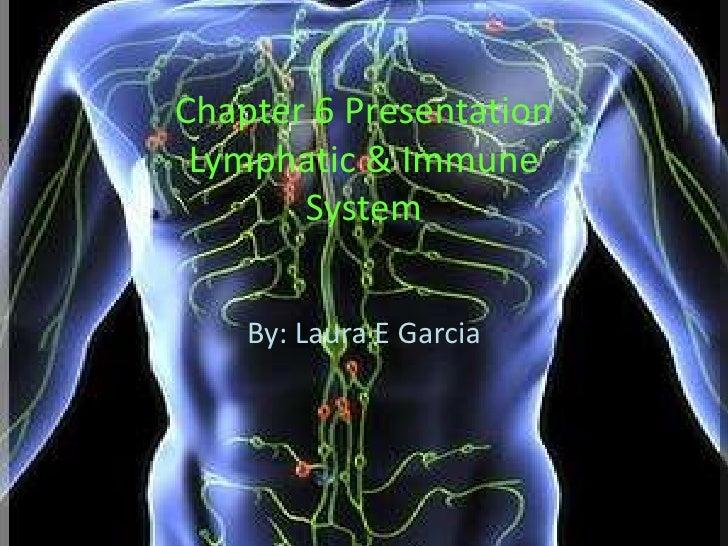 Chapter 6 PresentationLymphatic & ImmuneSystem<br />By: Laura E Garcia<br />