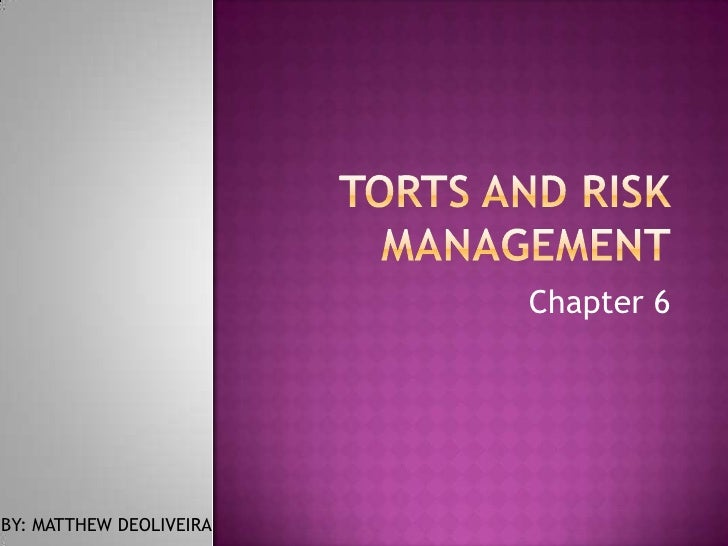 Torts and Risk Management<br />Chapter 6<br />BY: MATTHEW DEOLIVEIRA<br />