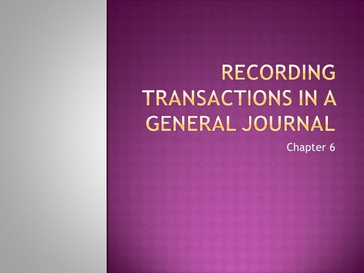 Chapter 6 recording transactions in a general journal
