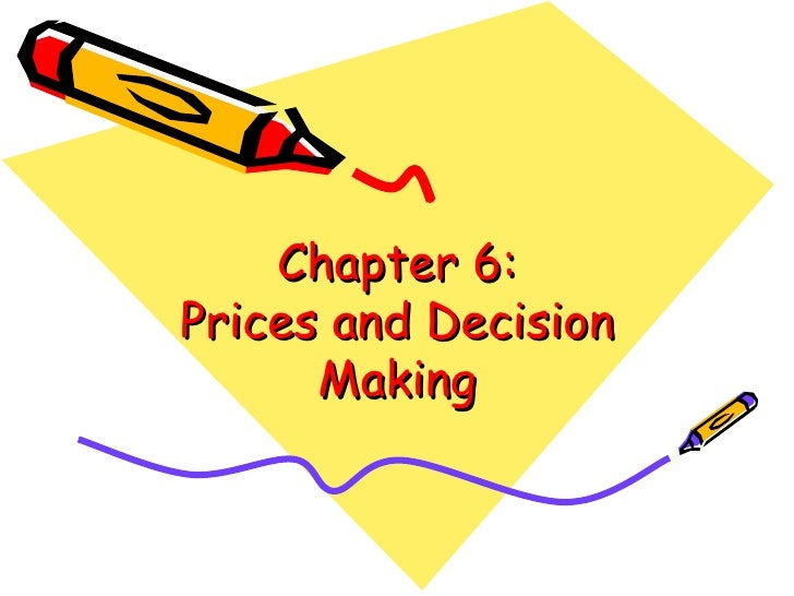 Chapter 6: Prices and Decision Making