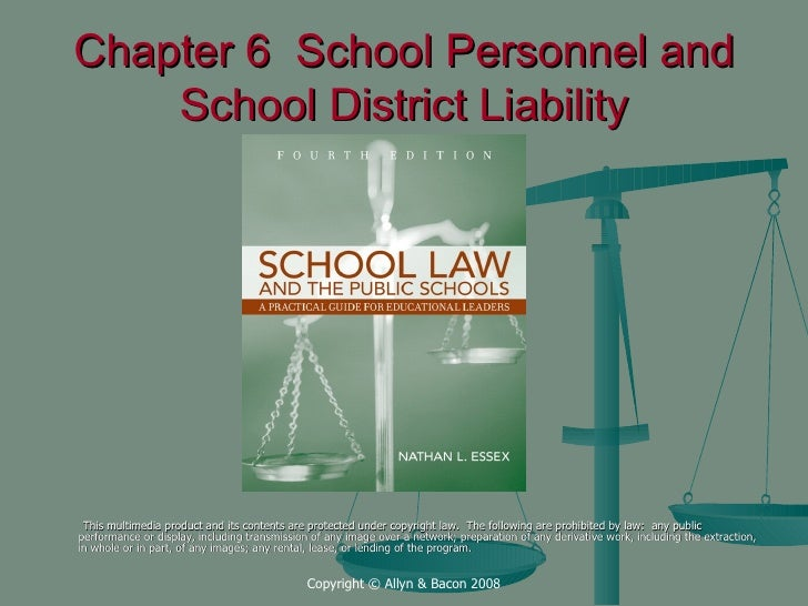 Chapter 6  School Personnel and School District Liability <ul><li>This multimedia product and its contents are protected u...