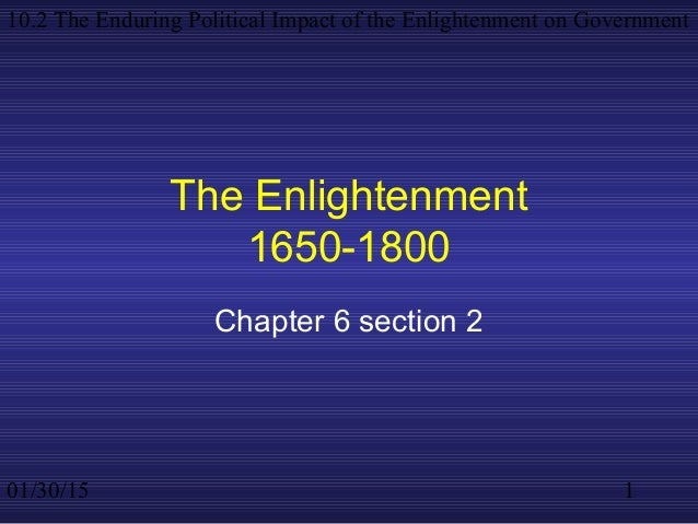 01/30/15 10.2 The Enduring Political Impact of the Enlightenment on Government 1 The Enlightenment 1650-1800 Chapter 6 sec...