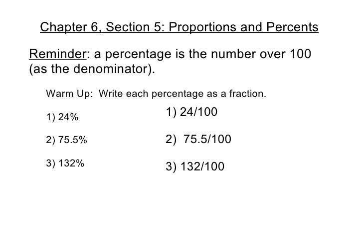 Chapter 6, Section 5: Proportions and Percents Reminder : a percentage is the number over 100 (as the denominator). Warm U...