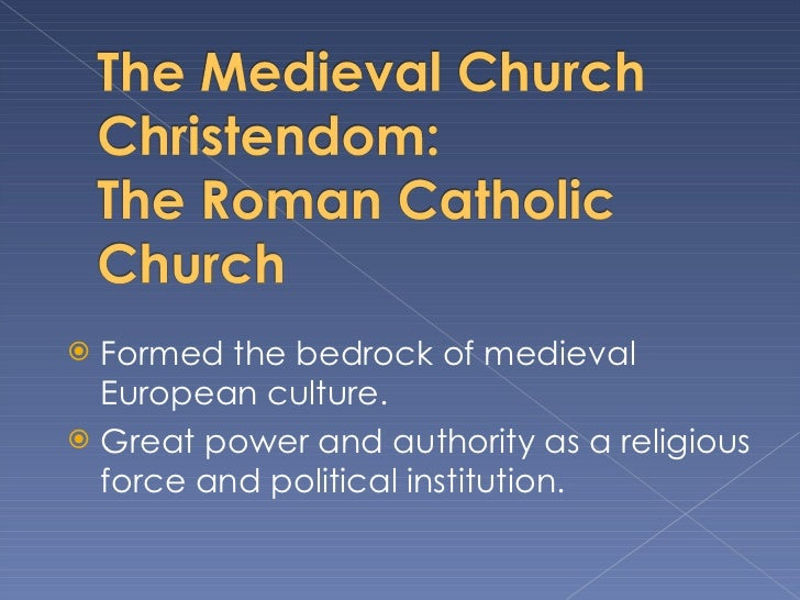<ul><li>Formed the bedrock of medieval European culture. </li></ul><ul><li>Great power and authority as a religious force ...