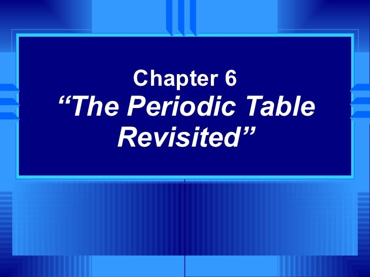 """Chapter 6 """"The Periodic Table Revisited"""""""