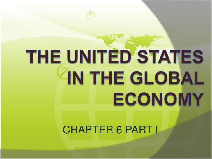 Chapter 6 the us in the global economy