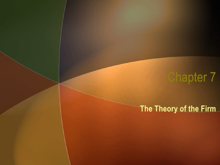 Chapter 7 The Theory of the Firm