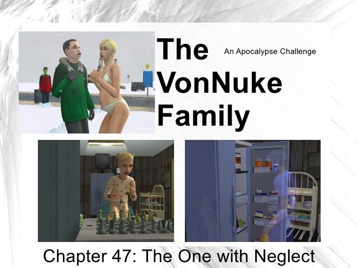 The     An Apocalypse Challenge                 VonNuke              Family    Chapter 47: The One with Neglect