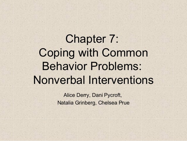 Chapter 7: Coping with Common Behavior Problems: Nonverbal Interventions Alice Derry, Dani Pycroft, Natalia Grinberg, Chel...