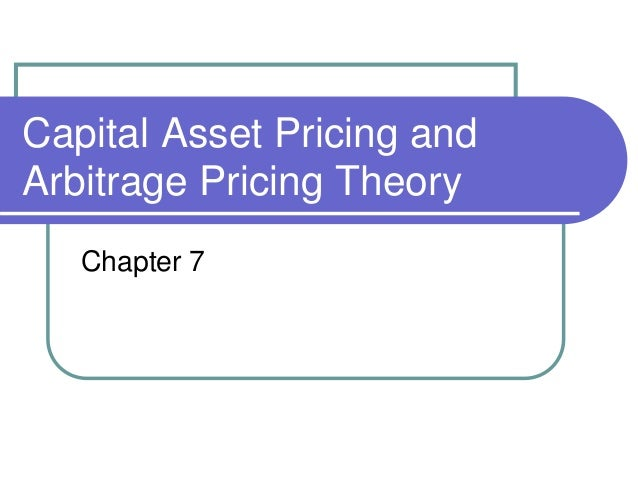 Capital Asset Pricing and Arbitrage Pricing Theory Chapter 7