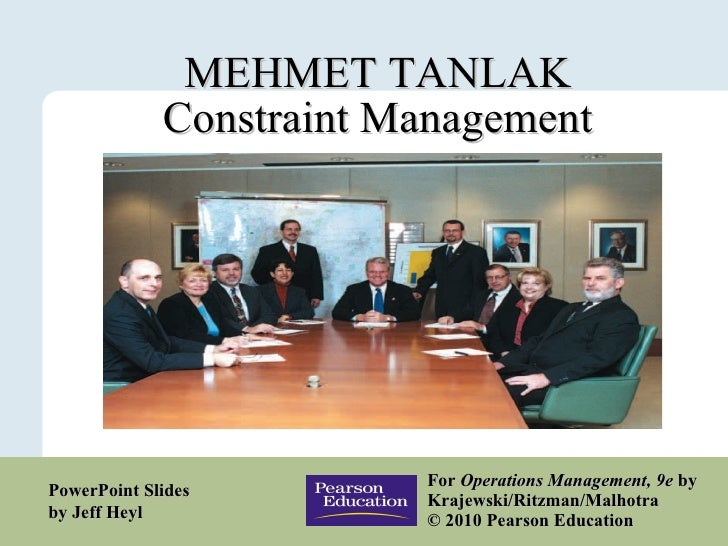 MEHMET TANLAK Constraint Management For  Operations Management, 9e  by Krajewski/Ritzman/Malhotra  © 2010 Pearson Educatio...