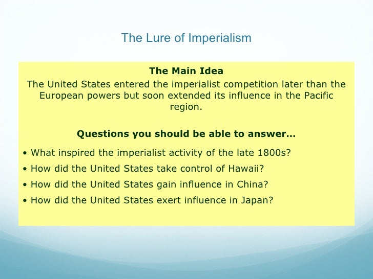The Lure of Imperialism <ul><li>The Main Idea </li></ul><ul><li>The United States entered the imperialist competition late...
