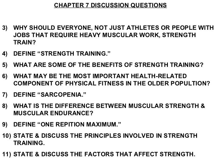 <ul><li>CHAPTER 7 DISCUSSION QUESTIONS </li></ul><ul><li>WHY SHOULD EVERYONE, NOT JUST ATHLETES OR PEOPLE WITH JOBS THAT R...