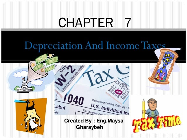 CHAPTER 7Depreciation And Income Taxes        Created By : Eng.Maysa            Gharaybeh