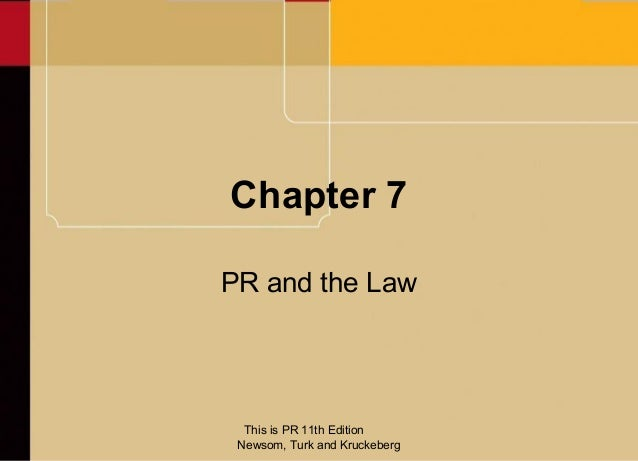Chapter 7PR and the Law  This is PR 11th Edition Newsom, Turk and Kruckeberg