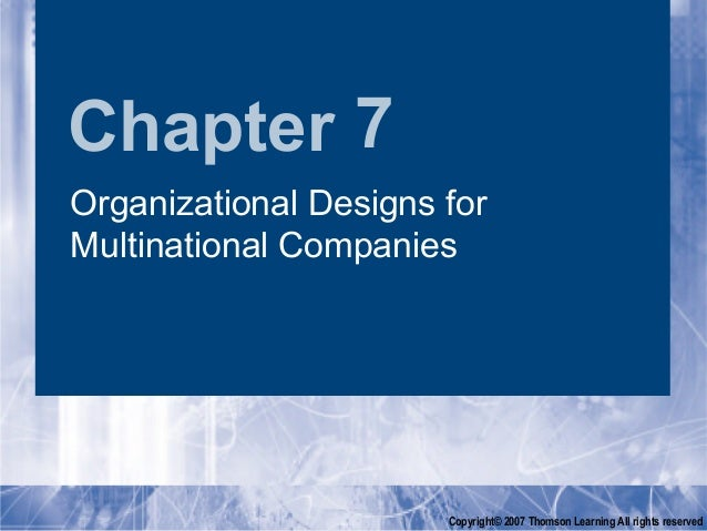 Chapter 7Organizational Designs forMultinational Companies                       Copyright© 2007 Thomson Learning All righ...