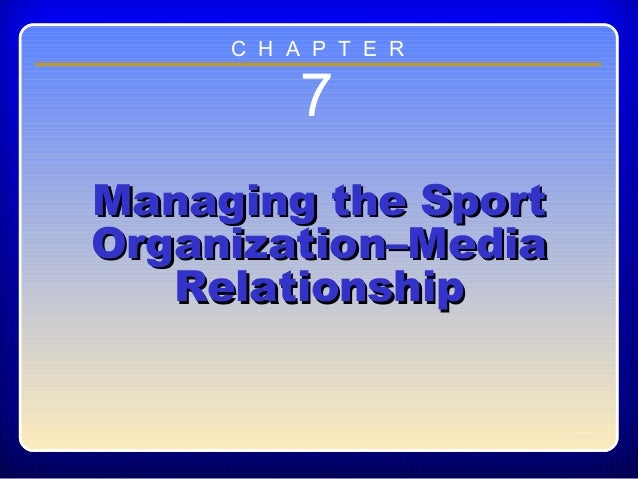 Chapter ??7Managing the SportManaging the SportOrganization–MediaOrganization–MediaRelationshipRelationshipC H A P T E R