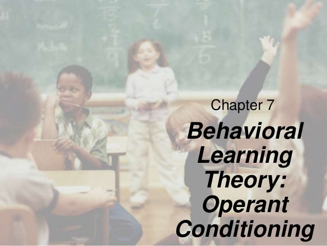 Chapter 7 Behavioral Learning Theory: Operant Conditioning