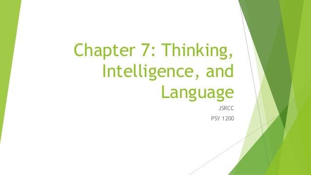 Chapter 7: Thinking, Intelligence, and Language JSRCC PSY 1200