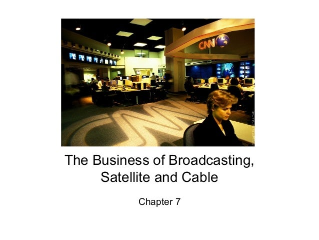 The Business of Broadcasting, Satellite and Cable Chapter 7