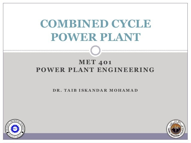 COMBINED CYCLE POWER PLANT        MET 401POWER PLANT ENGINEERING   DR. TAIB ISKANDAR MOHAMAD