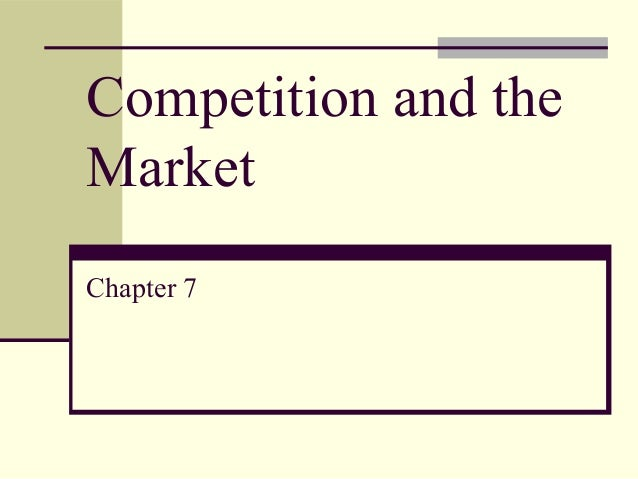 Chapter 7   competition and the market