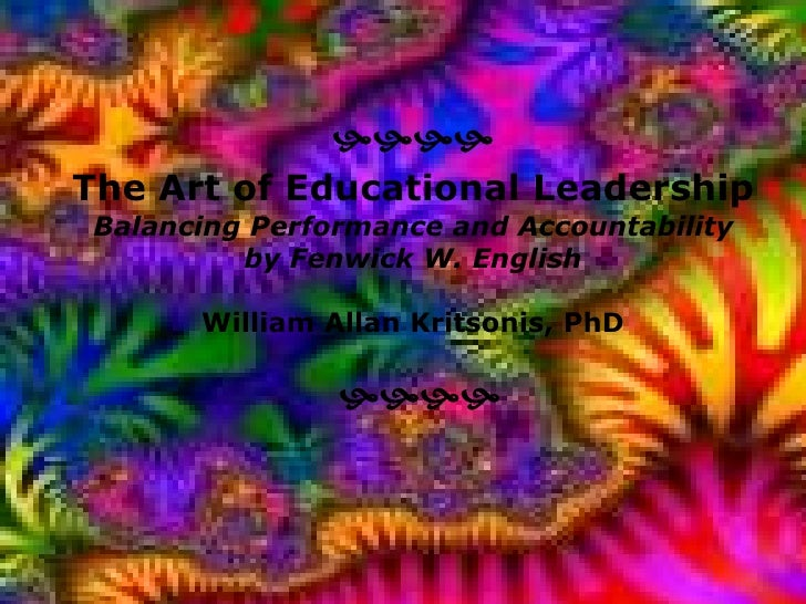 The Art of Educational Leadership by Dr. Fenwick W. English, Presented by Dr. William Allan Kritsonis