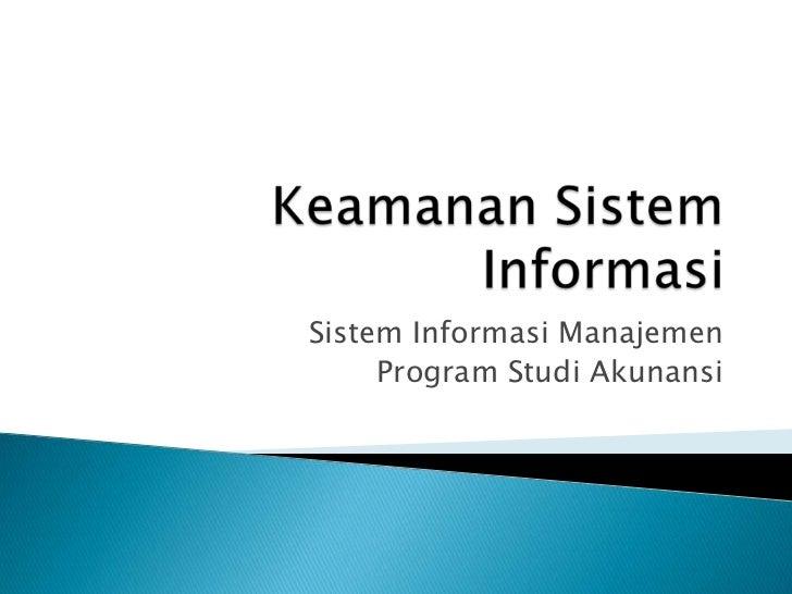 Keamanan Sistem Informasi<br />Sistem Informasi Manajemen<br />Program Studi Akunansi<br />MANAGEMENT INFORMATION SYSTEMS<...