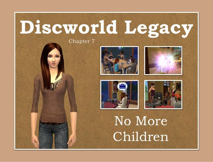 Discworld Legacy    Chapter 7                No More                Children