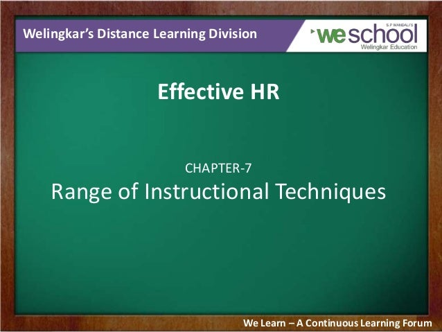 Welingkar's Distance Learning Division  Effective HR CHAPTER-7  Range of Instructional Techniques  We Learn – A Continuous...