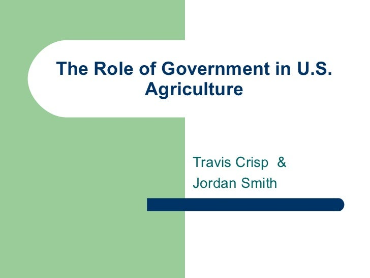 The Role of Government in U.S.          Agriculture              Travis Crisp &              Jordan Smith